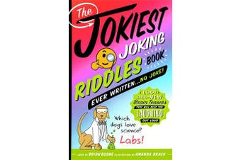 The Jokiest Joking Riddles Book Ever Written . . . No Joke! - 1,001 All-New Brain Teasers That Will Keep You Laughing out Loud