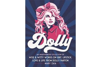 Dolly - An Unauthorized Collection of Wise & Witty Words on Grit, Lipstick, Love & Life from Dolly Parton