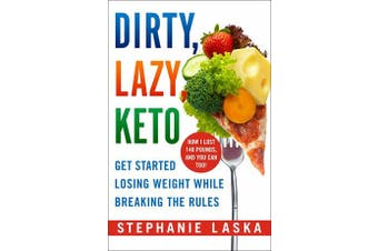 Dirty, Lazy Keto - Get Started Losing Weight While Breaking the Rules