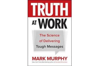 Truth at Work - The Science of Delivering Tough Messages