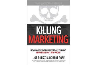 Killing Marketing - How Innovative Businesses Are Turning Marketing Cost Into Profit