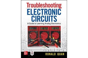 Troubleshooting Electronic Circuits - A Guide to Learning Analog Electronics