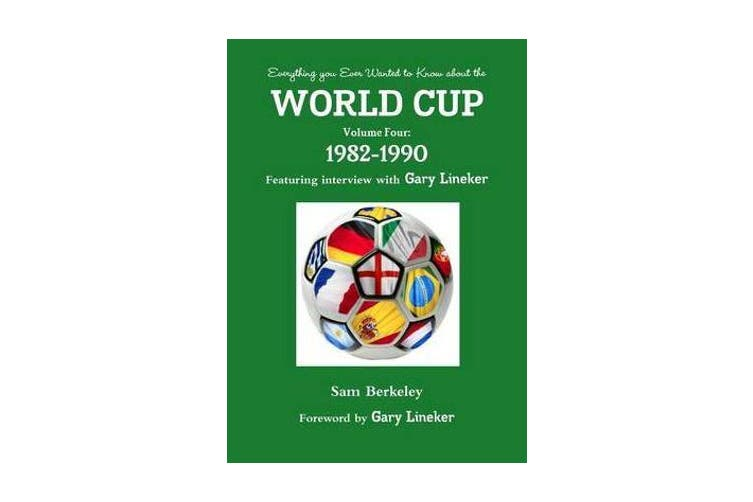 Everything You Ever Wanted to Know About the World Cup Volume Four - 1982-1990