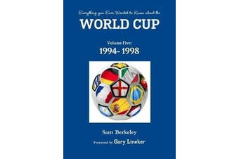 Everything You Ever Wanted to Know About the World Cup Volume Five - 1994- 1998