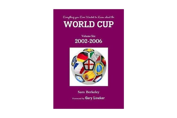 Everything You Ever Wanted to Know About the World Cup Volume Six - 2002-2006