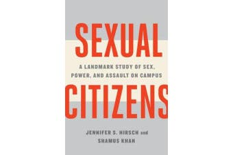 Sexual Citizens - A Landmark Study of Sex, Power, and Assault on Campus