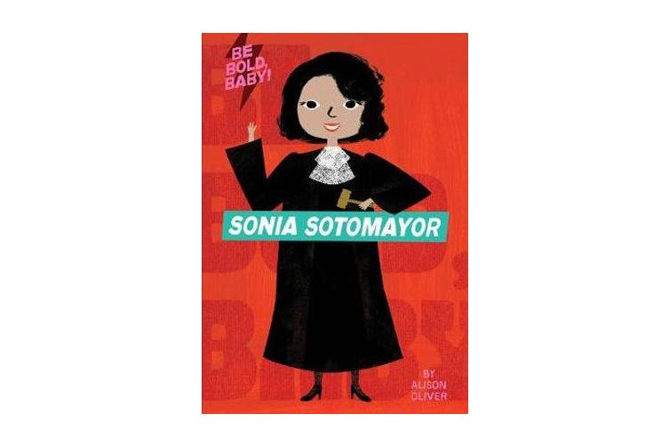 Be Bold, Baby - Sonia Sotomayor