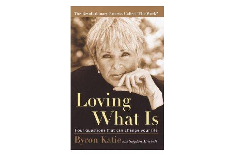 Loving What Is - Four Questions That Can Change Your Life