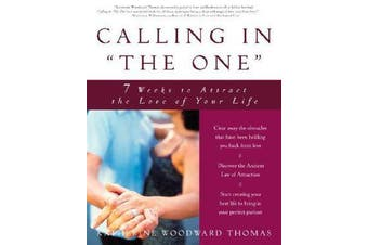"""Calling in """"the One"""" - 7 Weeks to Attract the Love of Your Life"""