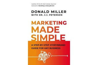 Marketing Made Simple - A Step-by-Step StoryBrand for Any Business
