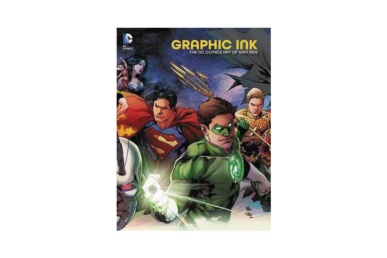 Graphic Ink The DC Comics Art Of Ivan Reis
