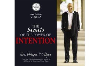The Secrets of the Power of Intention - Learning to Co-Create Your World Your Way