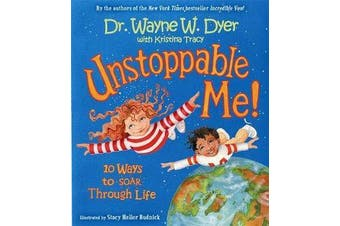 Unstoppable Me! - 10 Ways to Soar Through Life
