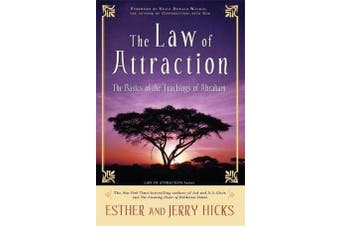 The Law of Attraction - The Basics of the Teachings of Abraham