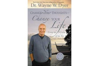 Change Your Thoughts - Change Your Life - Living the Wisdom of the Tao
