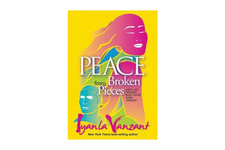 Peace From Broken Pieces - How to Get Through What You're Going Through