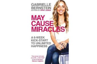 May Cause Miracles - A 6-Week Kick-Start to Unlimited Happiness