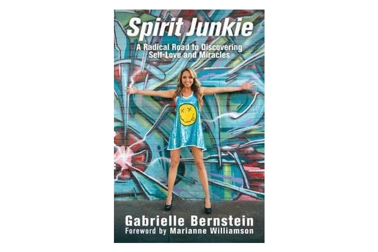 Spirit Junkie - A Radical Road to Discovering Self-Love and Miracles