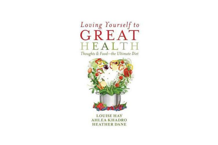Loving Yourself to Great Health - Thoughts & Food--The Ultimate Diet