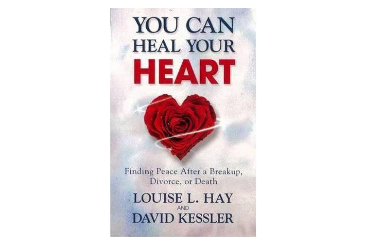 You Can Heal Your Heart - Finding Peace After a Breakup, Divorce or Death