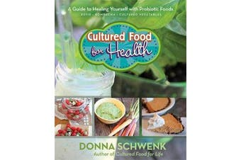 Cultured Food for Health - A Guide to Healing Yourself with Probiotic Foods: Kefir, Kombucha, Cultured Vegetables