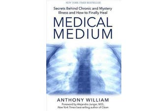 Medical Medium - Secrets Behind Chronic and Mystery Illness and How to Finally Heal