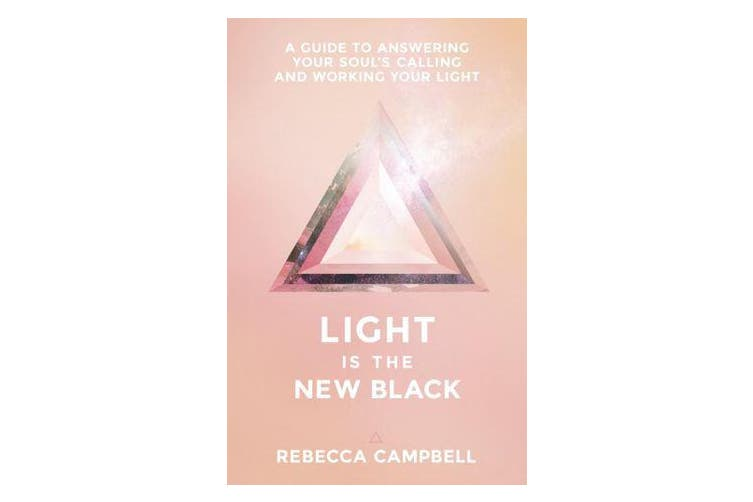 Light is the New Black - A Guide to Answering Your Soul's Calling and Working Your Light