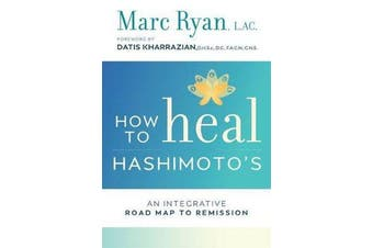 How To Heal Hashimoto's - An Integrative Road Map To Remission