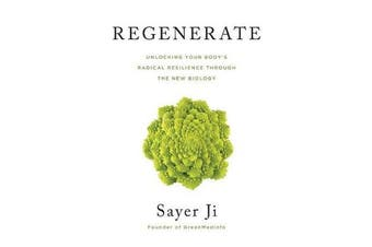 Regenerate - Unlocking Your Body's Radical Resilience through The New Biology