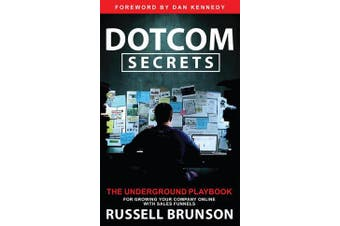 Dotcom Secrets - The Underground Playbook for Growing Your Company Online with Sales Funnels
