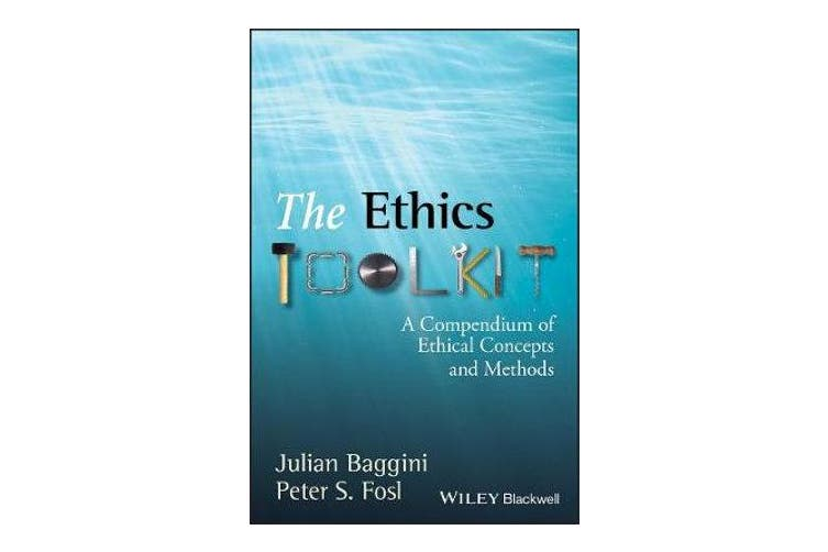 The Ethics Toolkit - A Compendium of Ethical Concepts and Methods