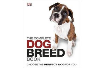 The Complete Dog Breed Book - Choose the Perfect Dog For You