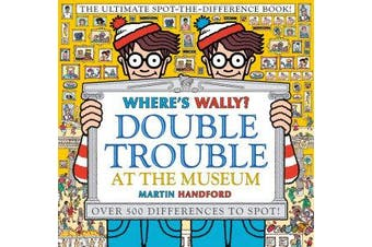 Where's Wally? Double Trouble at the Museum: The Ultimate Spot-the-Difference Book! - Over 500 Differences to Spot!