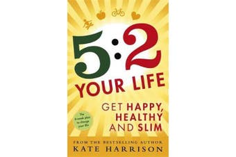 5:2 Your Life - Get Happy, Healthy and Slim