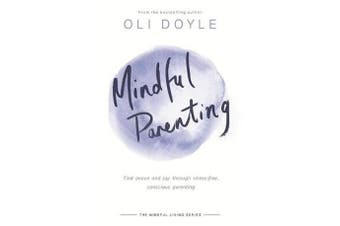 Mindful Parenting - Find peace and joy through stress-free, conscious parenting