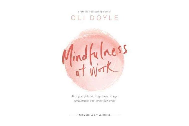 Mindfulness at Work - Turn your job into a gateway to joy, contentment and stress-free living