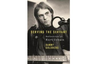 Serving The Servant - Remembering Kurt Cobain