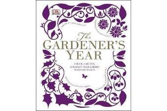 The Gardener's Year - Create, Care For, and Enjoy Your Garden Season by Season