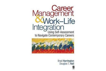 Career Management & Work-Life Integration - Using Self-Assessment to Navigate Contemporary Careers