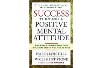 Success Through a Positive Mental Attitude - Discover the Secret of Making Your Dreams Come True