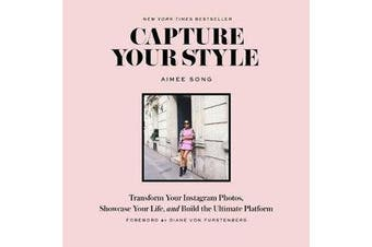Capture Your Style - Transform Your Instagram Images, Showcase Your Life, and Build the Ultimate Platform