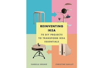 Reinventing Ikea - 70 DIY Projects to Transform Ikea Essentials