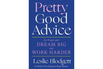 Pretty Good Advice - For People Who Dream Big and Work Harder