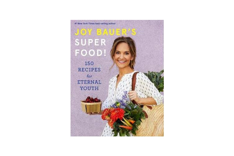 Joy Bauer's Superfood! - 150 Recipes for Eternal Youth