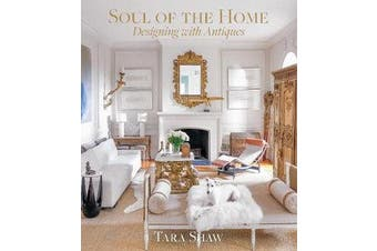 Soul of the Home: Designing with Antiques - Designing with Antiques