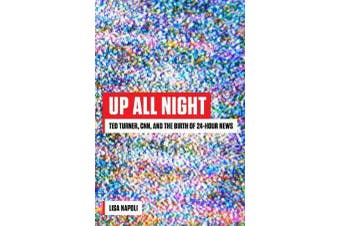 Up All Night - Ted Turner, CNN, and the Birth of 24-Hour News
