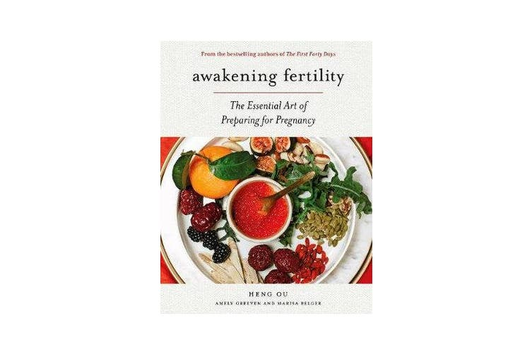 Awakening Fertility - The Essential Art of Preparing for Pregnancy by the Authors of the First Forty Days