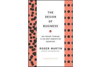 Design of Business - Why Design Thinking is the Next Competitive Advantage