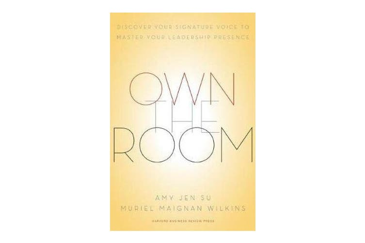 Own the Room - Discover Your Signature Voice to Master Your Leadership Presence