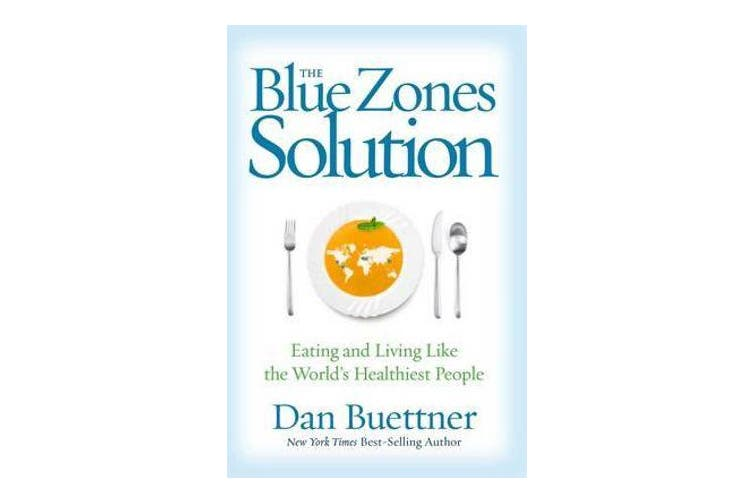 The Blue Zones Solution - Eating and Living Like the World's Healthiest People